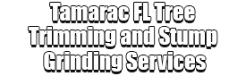 Tamarac FL Tree Trimming and Stump Grinding Services Logo-We Offer Tree Trimming Services, Tree Removal, Tree Pruning, Tree Cutting, Residential and Commercial Tree Trimming Services, Storm Damage, Emergency Tree Removal, Land Clearing, Tree Companies, Tree Care Service, Stump Grinding, and we're the Best Tree Trimming Company Near You Guaranteed!